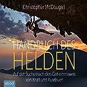 Handbuch des Helden: Auf der Suche nach den Geheimnissen von Kraft und Ausdauer Hörbuch von Christopher McDougall Gesprochen von: Martin Harbauer