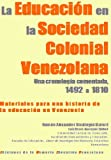 img - for E9 La Educaci n en la Sociedad Colonial Venezolana (Materiales para una historia de la Educaci n en Venezuela) (Spanish Edition) book / textbook / text book