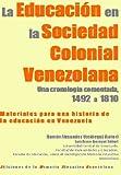 img - for E9 La Educaci n en la Sociedad Colonial Venezolana (Materiales para una historia de la Educaci n en Venezuela n  11) (Spanish Edition) book / textbook / text book