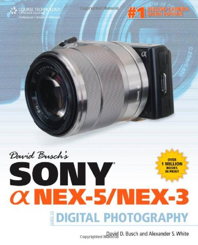 David Busch's Sony Alpha NEX-5/NEX-3 Guide to Digital Photography