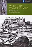 With Thy Towers High: Stirling Castle: The Archaeology of a Castle and a Palace