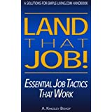 Land That Job! Essential Job Tactics That Work