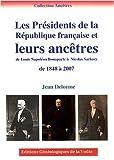 echange, troc Jean Delorme - Les Présidents de la République française et leurs ancêtres : De Louis-Napoléon Bonaparte à Nicolas Sarkozy, de 1848 à 2