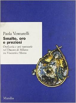Oreficeria e arti suntuarie nel Ducato di Milano tra Visconti e Sforza
