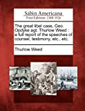 img - for The great libel case, Geo. Opdyke agt. Thurlow Weed: a full report of the speeches of counsel, testimony, etc., etc. book / textbook / text book
