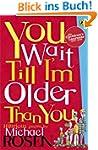 You Wait Till I'm Older Than You! (Pu...