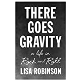There Goes Gravity: A Life in Rock and Roll ~ Lisa Robinson
