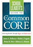img - for School Leader's Guide to the Common Core: Achieving Results Through Rigor and Relevance book / textbook / text book