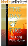 The Day of Fire: The Long Walk Home