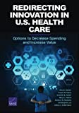 img - for Redirecting Innovation in U.S. Health Care: Options to Decrease Spending and Increase Value book / textbook / text book