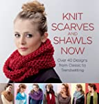 Knit Scarves and Shawls Now: Over 40...