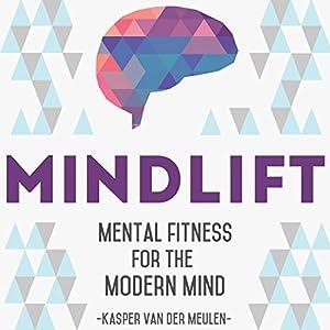 Mindlift: Mental Fitness for the Modern Mind Hörbuch von Kasper Van Der Meulen Gesprochen von: Kasper Van Der Meulen