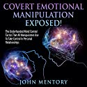 Covert Emotional Manipulation Exposed!: The Underhanded Mind Control Tactics That All Manipulators Use to Take Control in Personal Relationships (       UNABRIDGED) by John Mentory Narrated by Jim D. Johnston