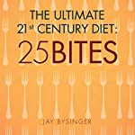 The Ultimate 21st. Century Diet: 25 Bites | Jay Bysinger