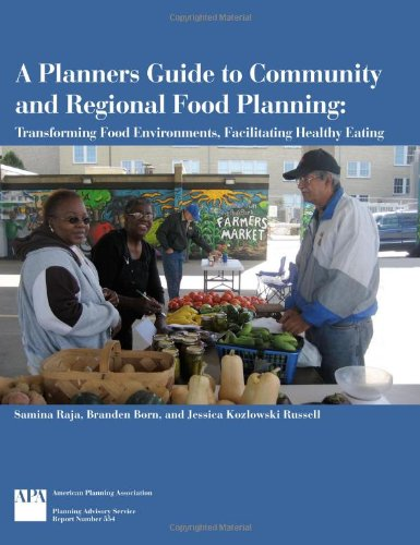 A Planners Guide to Community and Regional Food Planning:...