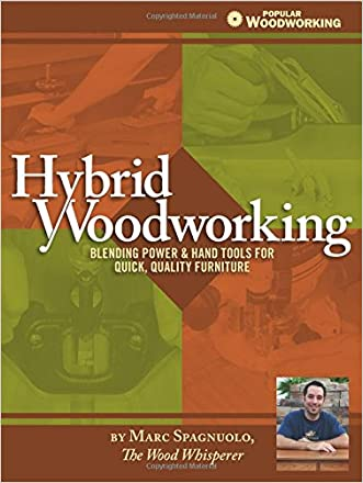 Hybrid Woodworking: Blending Power & Hand Tools for Quick, Quality Furniture (Popular Woodworking) written by Marc Spagnuolo
