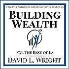 Building Wealth (For the Rest of Us) Hörbuch von David L. Wright Gesprochen von: Michael Morgan