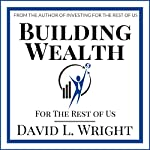 Building Wealth (For the Rest of Us) | David L. Wright