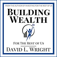 Building Wealth (For the Rest of Us) Audiobook by David L. Wright Narrated by Michael Morgan