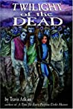 Twilight of the Dead (1420853244) by Adkins, Travis