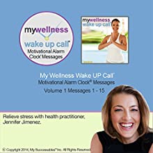 My Wellness Wake UP Call (TM) - Morning Meditations - Volume 1: Relieve Stress and Feel Well with Mind-Body Meditations with a Health Coach  by Jennifer Jimenez Narrated by Jennifer Jimenez, Robin B. Palmer