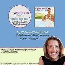 My Wellness Wake UP Call (TM) - Morning Meditations - Volume 1: Relieve Stress and Feel Well with Mind-Body Meditations with a Health Coach  by Jennifer Jimenez Narrated by Jennifer Jimenez, Robin B. Palmer