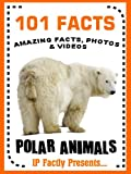 101 Facts... Polar Animals! Polar Animal Books for Kids (101 Animal Facts)
