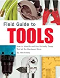 img - for Field Guide to Tools: How to Identify and Use Virtually Every Tool at the Hardware Store book / textbook / text book