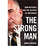 The Strong Man: John Mitchell and the Secrets of Watergate ~ James Rosen