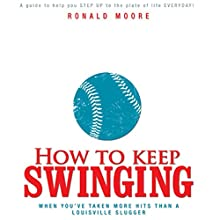 How to Keep Swinging When You've Taken More Hits Than a Louisville Slugger (       UNABRIDGED) by Ron Moore Narrated by Ron Moore