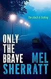 Mel Sherratt Only the Brave (A DS Allie Shenton Novel)