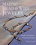 Making Bead & Wire Jewelry: Simple Techniques, Stunning Designs (1579903886) by Dawn Cusick