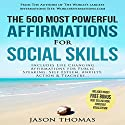 The 500 Most Powerful Affirmations for Social Skills: Includes Life Changing Affirmations for Public Speaking, Self Esteem, Anxiety, Action and Teachers Audiobook by Jason Thomas Narrated by Denese Steele, David Spector
