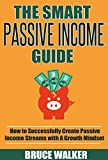 The Smart Passive Income Guide: How to Successfully Create Passive Income Streams With A Growth Mindset (English Edition)