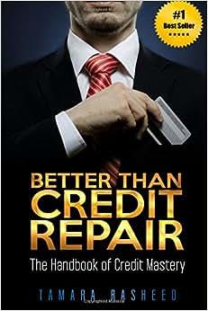 Better Than Credit Repair: : The Handbook Of Credit Mastery