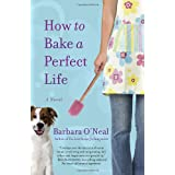 How to Bake a Perfect Lifeby Barbara O'Neal