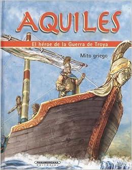 Aquiles. El heroe de la Guerra de Troya (Mitos Para Ninos