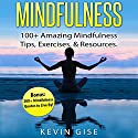 Mindfulness: 100+ Amazing Mindfulness Tips, Exercises & Resources: Bonus: 200+ Mindfulness Quotes to Live By! Speech by Kevin Gise Narrated by Dave Wright