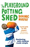 Dominic Murphy The Playground Potting Shed: Gardening with children made simple