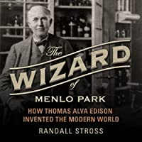 The Wizard of Menlo Park: How Thomas Alva Edison Invented the Modern World (       UNABRIDGED) by Randall E. Stross Narrated by Grover Gardner