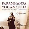 Paramhansa Yogananda: A Biography: With Personal Reflections & Reminiscenses (       UNABRIDGED) by Swami Kriyananda Narrated by Swami Kriyananda