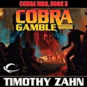 Cobra Gamble: Cobra War, Book 3 (       UNABRIDGED) by Timothy Zahn Narrated by Stefan Rudnicki