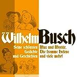Wilhelm Busch: Seine schönsten Geschichten und Gedichte: Max und Moritz, Die fromme Helene und viele mehr | Wilhelm Busch