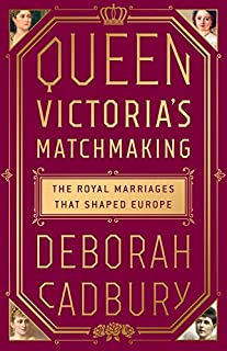 Book Cover: Queen Victoria's Matchmaking: The Royal Marriages that Shaped Europe