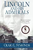 img - for Lincoln and His Admirals: Abraham Lincoln, the U.s. Navy, and the Civil War book / textbook / text book