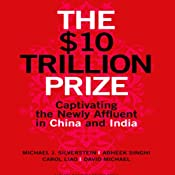 The $10 Trillion Prize: Captivating the Newly Affluent in China and India | [Michael J. Silverstein, Abheek Singhi, Carol Liao, David Michael]