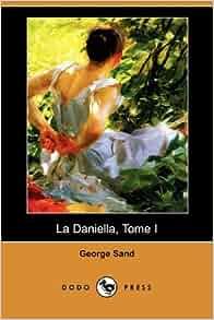 La Daniella, Tome I (Dodo Press) (French Edition): George Sand