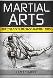 Martial Arts:The Top 5 Self Defense Martial Arts: - Choose The Right Martial Art For You ( Mixed Martial Arts , MMA )