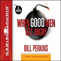 When Good Men Get Angry Audiobook by Bill Perkins Narrated by Bill Perkins