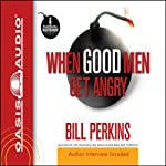When Good Men Get Angry | Bill Perkins